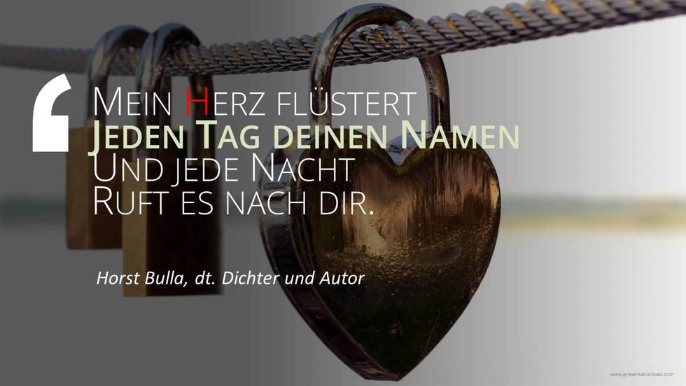 Mein_Herz_flüstert_jeden_Tag_deinen_Namen_und_jede_Nacht_ruft_es_nach_dir._-_Horst_Bulla