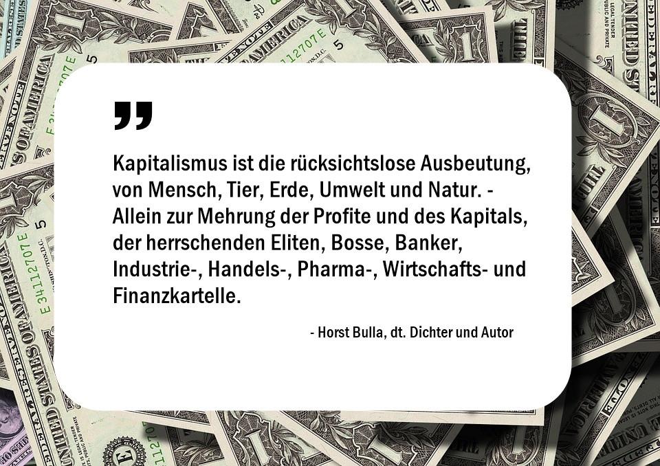 Kapitalismus_ist_die_rücksichtslose_Ausbeutung__von_Mensch_Tier_Erde_Umwelt_und_Natur._-_Horst_Bulla
