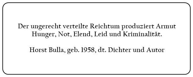 (B)_Der_ungerecht_verteilte_Reichtum_produziert_Armut_Hunger_Not_Elend_Leid_und_Kriminalität._-_Horst_Bulla