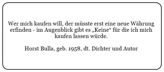 (X)_Wer_mich_kaufen_will_der_müsste_erst_eine_neue_Währung_erfinden._-_Horst_Bulla
