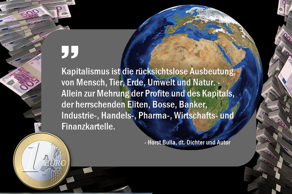 Kapitalismus_ist_die_rücksichtslose_Ausbeutung_von_Mensch_Tier__Erde_Umwelt__und_Natur._-_Horst_Bulla