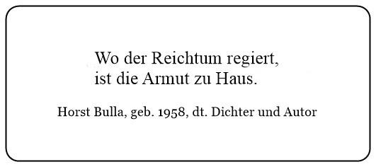 (Y) Wo der Reichtum regiert ist die Armut zu Haus. - Horst Bulla