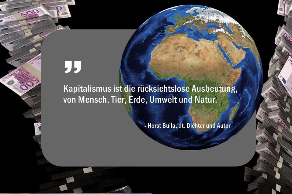 Kapitalismus_ist_die_rücksichtslose_Ausbeutung_von_Mensch_Tier_Erde_Umwelt_und__Natur._-_Horst_Bulla