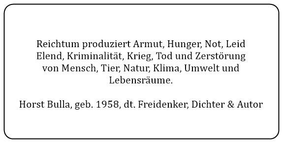 (2)_Reichtum_produziert_Armut,_Hunger,_Not,_Leid,_Elend,_Kriminalität,_Krieg,_Tod_und_Zerstörung_von_Mensch_Tier_Natur_Klima_Umwelt_und_Lebensräume._-_Horst_Bulla