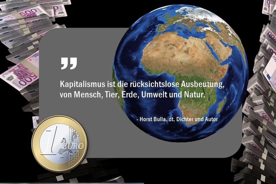 Kapitalismus_ist_die__rücksichtslose_Ausbeutung_von_Mensch_Tier_Erde_Umwelt_und_Natur._-_Horst_Bulla
