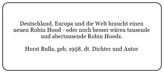 (Z)_Deutschland_Europa_und_die_Welt_braucht_einen_neuen_Robin_Hood_oder_noch_besser_wären_tausende_und_abertausende_Robin_Hoods._-_Horst_Bulla