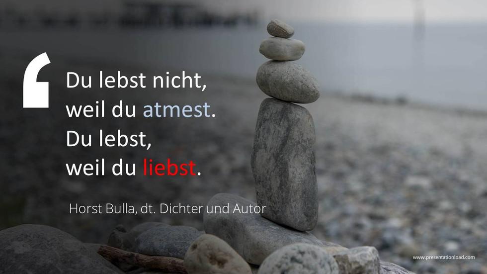 Du lebst nicht weil du atmest. - Horst Bulla