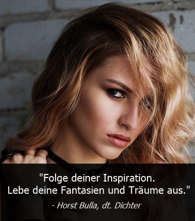 Folge_deiner_Inspiration._Lebe_deine_Fantasien_und_Träume_aus._-_Horst_Bulla