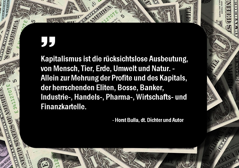 Kapitalismus_ist_die_rücksichtslose_Ausbeutung_von_Mensch_Tier_Erde_Umwelt_und_Natur._-_Horst_Bulla