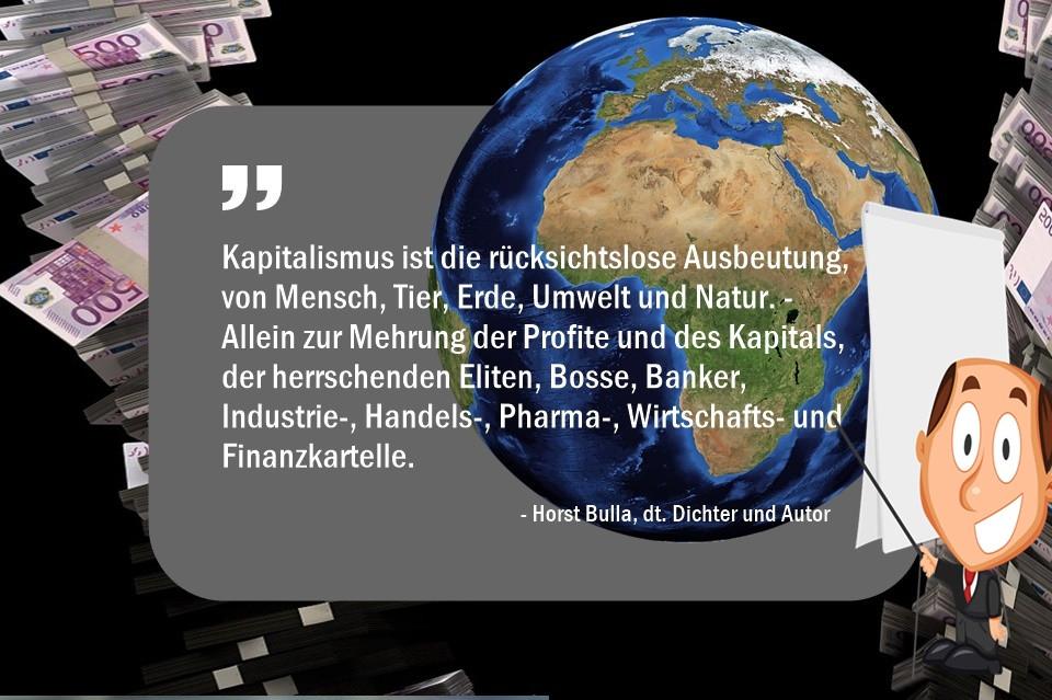 Kapitalismus_ist__die_rücksichtslose_Ausbeutung_von_Mensch_Tier__Erde__Umwelt_und_Natur._-_Horst_Bulla