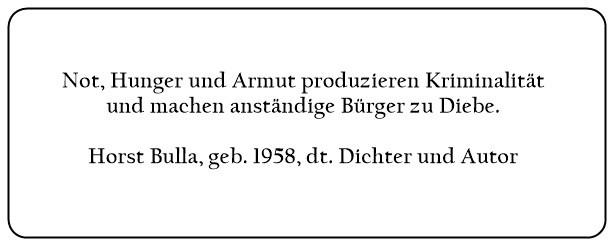 (O)_Not_Hunger_und_Armut_produzieren_Kriminalität_und_machen_anständige_Bürger_zu_Diebe._-_Horst_Bulla