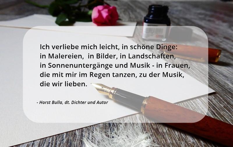 Ich_verliebe_mich_leicht_in_schöne_Dinge._-_Horst_Bulla_Dichter_und_Autor