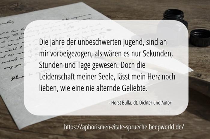 Die Jahre der unbeschwerten Jugend sind an mir vorbeigezogen. - Horst Bulla