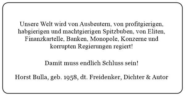 (ZD) Unsere Welt wird von Ausbeutern von profitgierigen habgierigen und machtgierigen Spitzbuben regiert. -  Horst Bulla