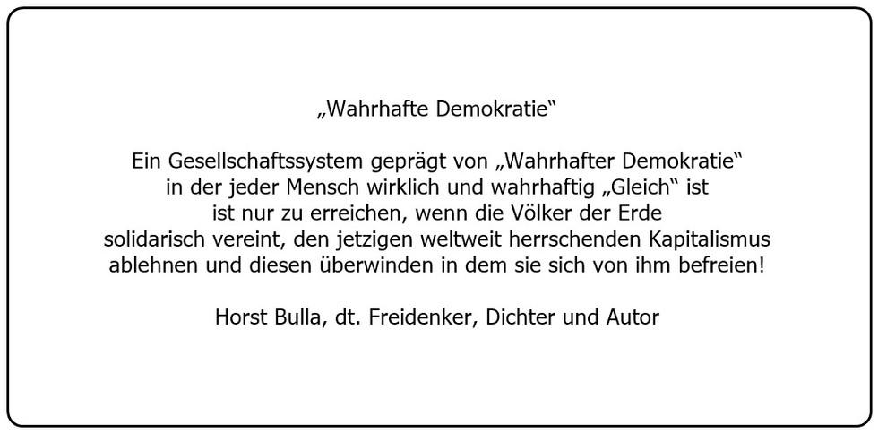 (40)_Wahrhafte_Demokratie_ist_nur_zu_erreichen_durch_die_Überwindung_und_der_Befreiung_vom_weltweit_herrschenden_Kapitalismus._-_Horst_Bulla