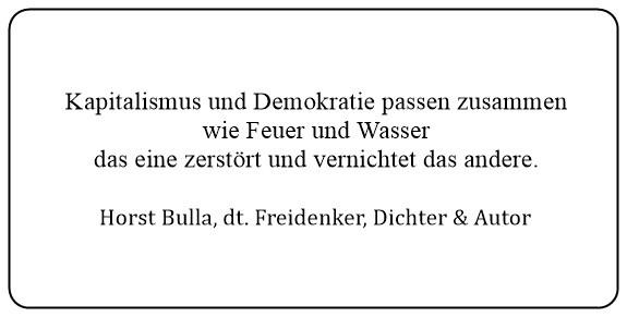 (23)_Kapitalismus_und_Demokratie_passen_zusammen_wie_Feuer_und_Wasser_das_eine_zerstört_und_vernichtet_das_andere._-_Horst_Bulla