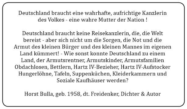 (U) Deutschland braucht eine wahrhafte aufrichtige Kanzlerin des Volkes eine wahre Mutter der Nation. - Horst Bulla