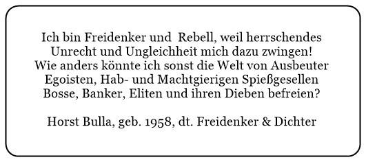 (19.1) Ich bin Freidenker und Rebell weil herrschendes Unrecht und Ungleichheit mich dazu zwingen. - Horst Bulla