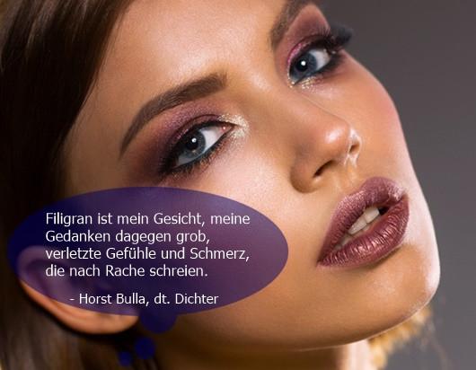 Filigran ist mein Gesicht meine Gedanken dagegen grob. - Horst Bulla