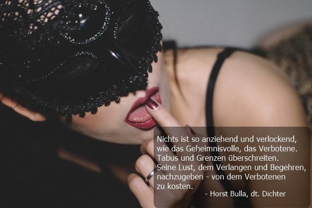 Nichts ist so anziehend und verlockend wie das Geheimnisvolle das Verbotene. - Horst Bulla