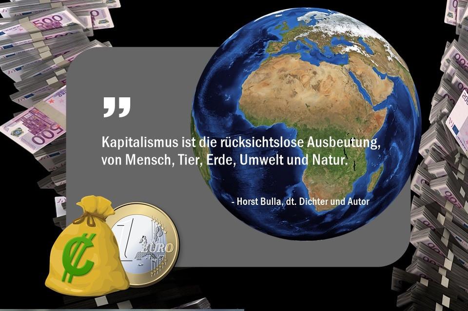Kapitalismus__ist_die_rücksichtslose_Ausbeutung_von_Mensch_Tier_Erde_Umwelt_und_Natur._-_Horst_Bulla