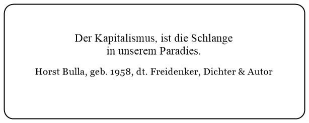 (22) Der Kapitalismus ist die Schlange in unserem Paradies.  - Horst Bulla