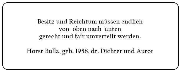 (3)_Besitz_und_Reichtum_müssen_endlich_von_oben_nach_unten_gerecht_und_fair_umverteilt_werden._-_Horst_Bulla