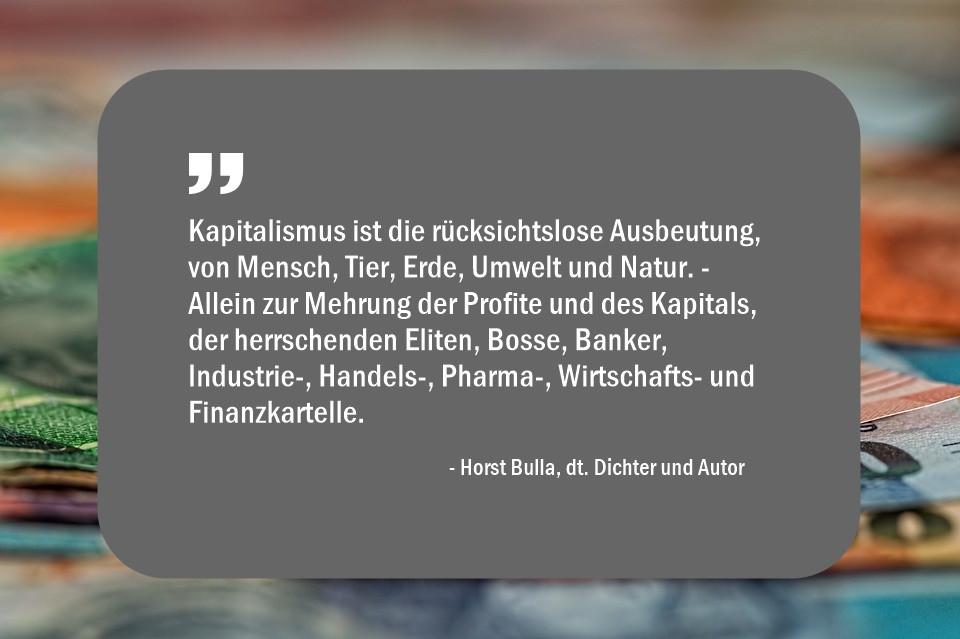 Kapitalismus_ist_die_rücksichtslose_Ausbeutung_von__Mensch_Tier_Erde_Umwelt_und_Natur._-_Horst_Bulla