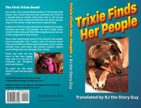 Trixie Finds Her People is a mix of realistic and fantasy adventures about a dog adopted by an older couple and their granddaughter. The all-ages Trixie book won awards in three international and regional contests. The perfect gift for a middle elementary child or for adults to share with the children in their life.