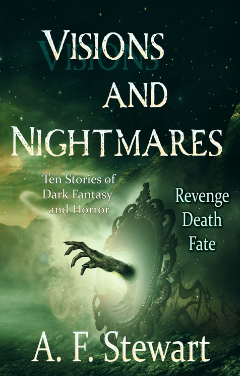 Visions and Nightmares: Ten Stories of Dark Fantasy and Horror