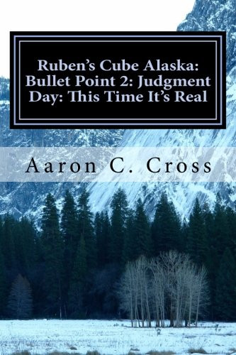 Ruben's Cube Alaska: Bullet Point 2: Judgement Day: This Time It's Real