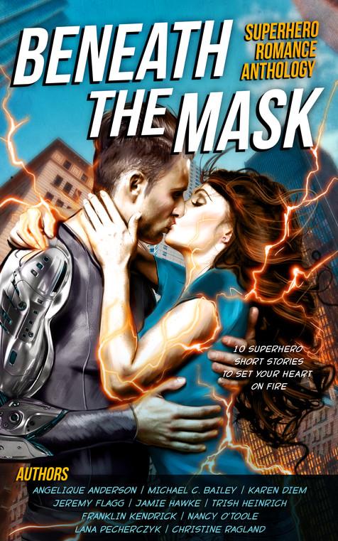 Beneath The Mask: A Superhero Romance Anthology