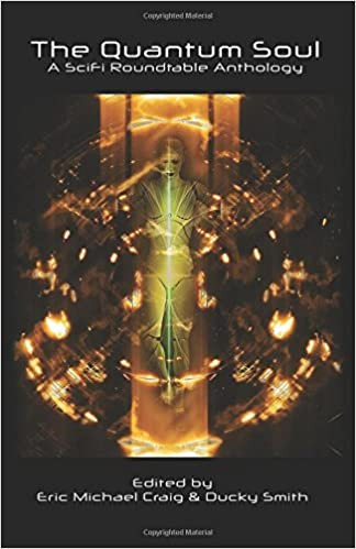 The Quantum Soul: A Sci Fi Roundtable Anthology
