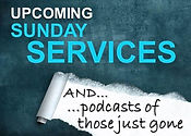 Sunday Service & Podcast button, for our forthcoming schedule and recordings of recent sermons.