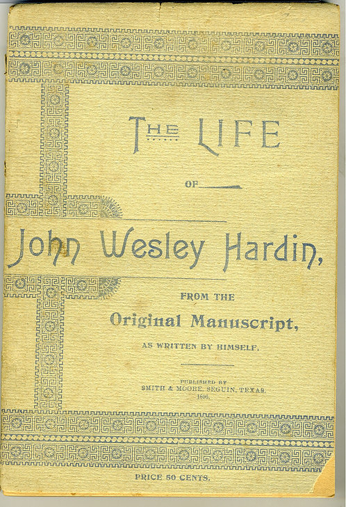BOOK – THE LIFE OF JOHM WESLEY HARDIN – FIRST ED. 1896 - WRAPS