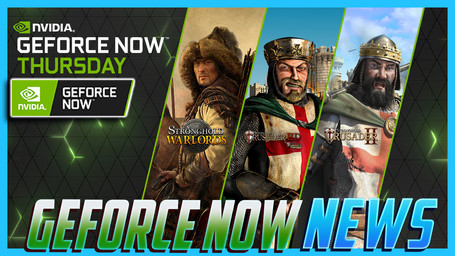 GeForce NOW News: 13 Games Added including Cold Steel 4 and the entire Stronghold Series.