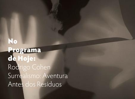 No Programa de Hoje: Rodrigo Qohen - Surrealismo: Aventura Antes dos Resíduos