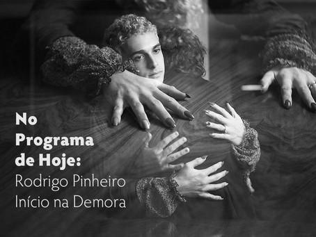 No Programa de Hoje: Rodrigo Pinheiro - Início na Demora