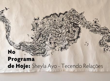 No Programa de Hoje: Sheyla Ayo - Tecendo Relações
