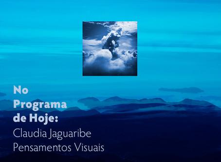 No Programa de Hoje: Claudia Jaguaribe - Pensamentos Visuais
