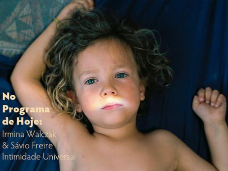 No Programa de Hoje: Irmina Walczak & Sávio Freire - Intimidade Universal