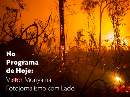 No Programa de Hoje: Victor Moriyama - Fotojornalismo com Lado