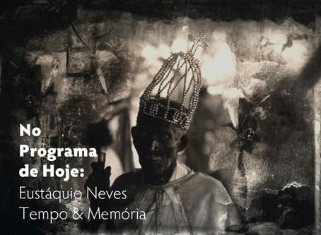 No Programa de Hoje: Eustáquio Neves- Tempo & Memória
