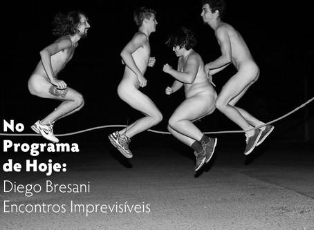 No Programa de Hoje: Diego Bresani - Encontros Imprevisíveis