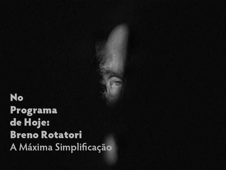 No Programa de Hoje: Breno Rotatori - A Máxima Simplificação
