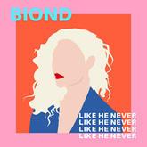 Biond - 'Like He Never'