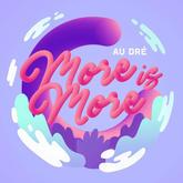 Au Dre - 'More Is More'