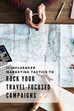 11 Influencer Marketing Tactics to Rock Your Travel-Focused Campaigns