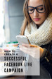 All You Ever Wanted to Know About Running Successful Facebook Live Campaigns