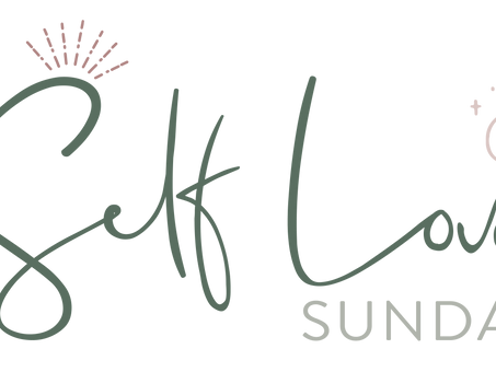 Why We LOVE Self Love Sundays